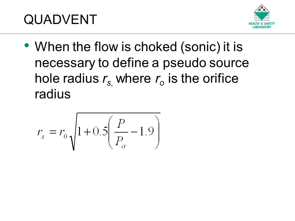 QUADVENT When the flow is choked (sonic) it is necessary to define a pseudo source hole radius rs, where ro is the orifice radius.