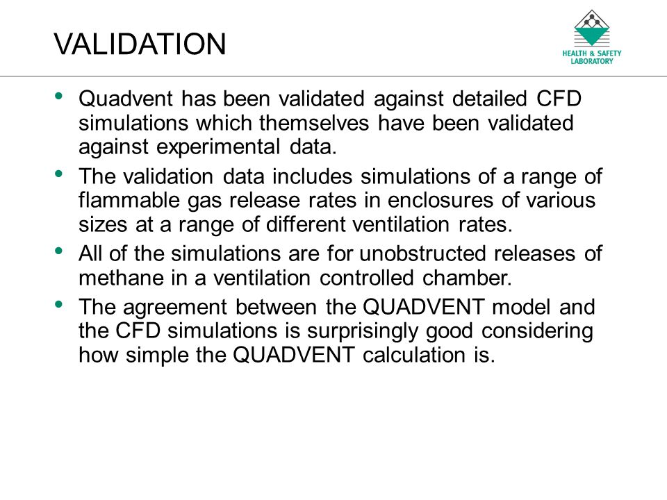 VALIDATION Quadvent has been validated against detailed CFD simulations which themselves have been validated against experimental data.