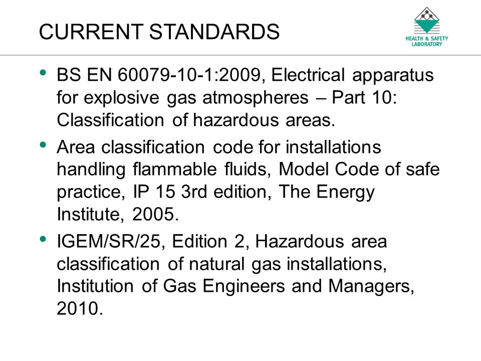 CURRENT STANDARDS BS EN :2009, Electrical apparatus for explosive gas atmospheres – Part 10: Classification of hazardous areas.