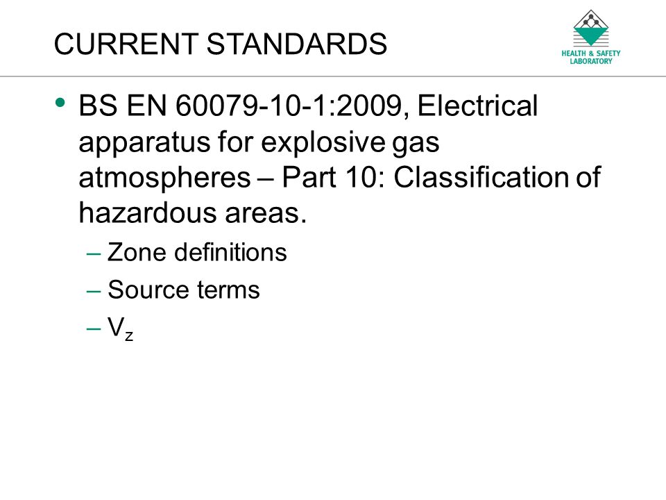 CURRENT STANDARDS BS EN 60079-10-1:2009, Electrical apparatus for explosive gas atmospheres – Part 10: Classification of hazardous areas.