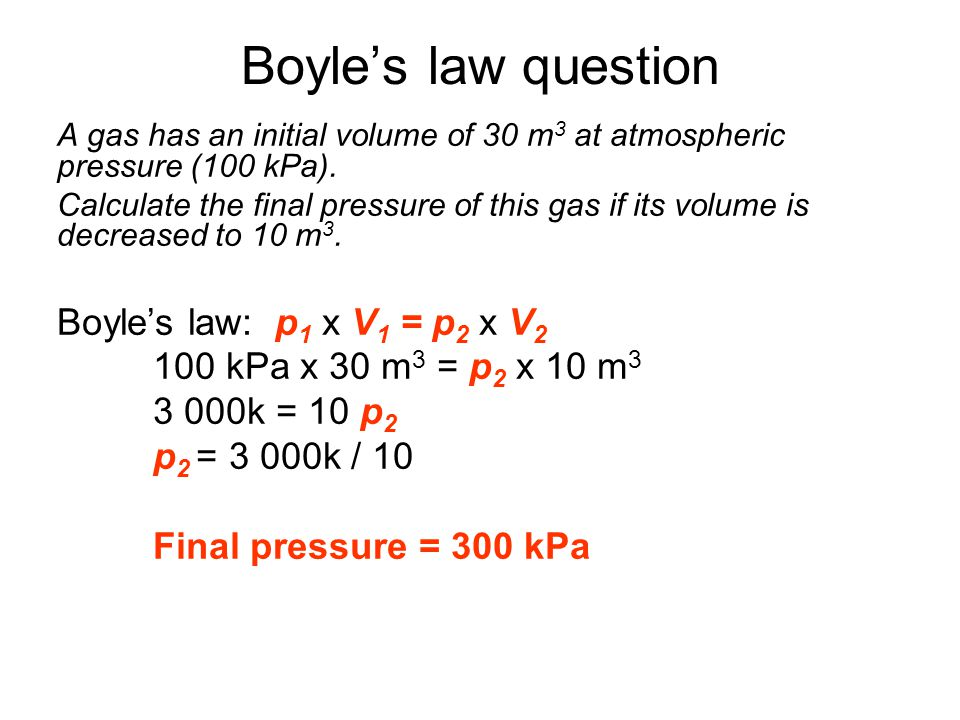 Boyle's law question Boyle's law: p1 x V1 = p2 x V2