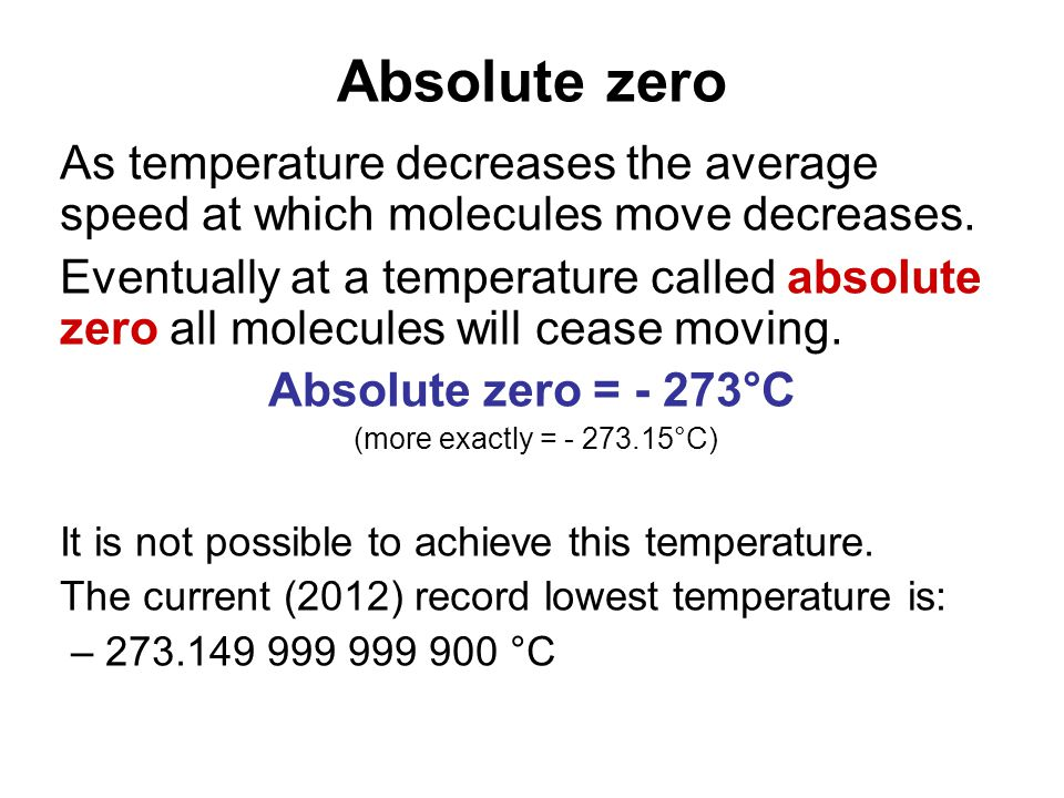 Absolute zero As temperature decreases the average speed at which molecules move decreases.