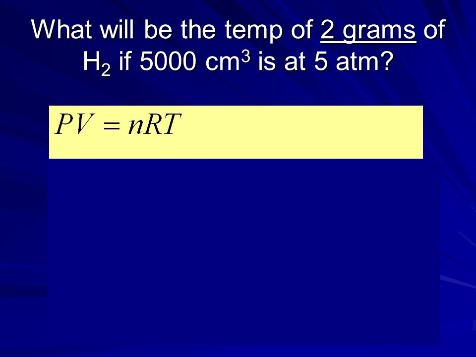 What will be the temp of 2 grams of H2 if 5000 cm3 is at 5 atm