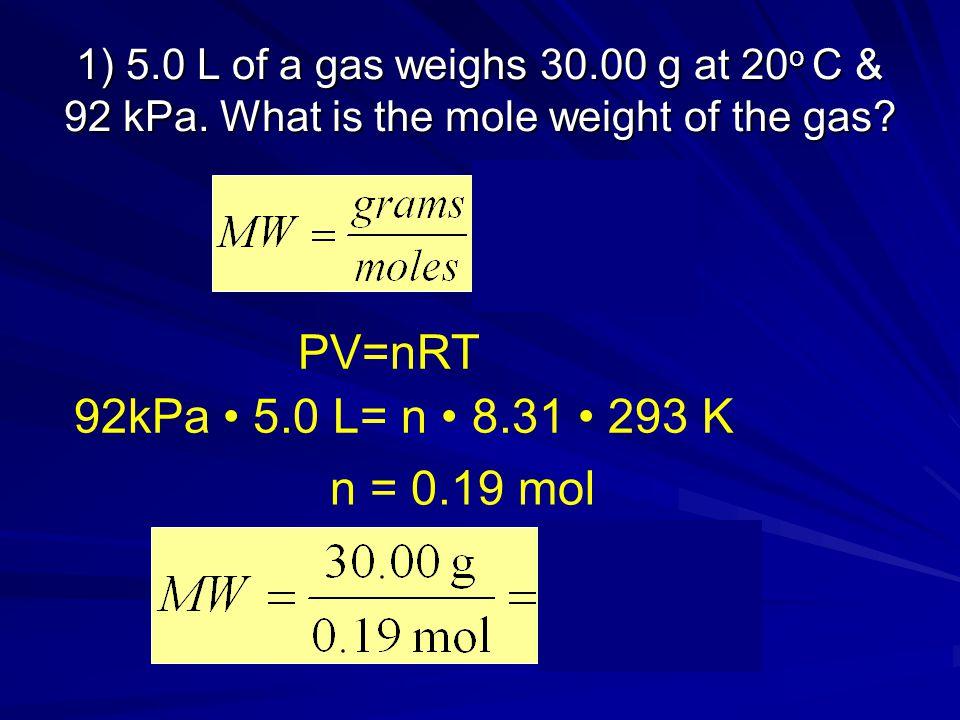 PV=nRT 92kPa • 5.0 L= n • 8.31 • 293 K n = 0.19 mol