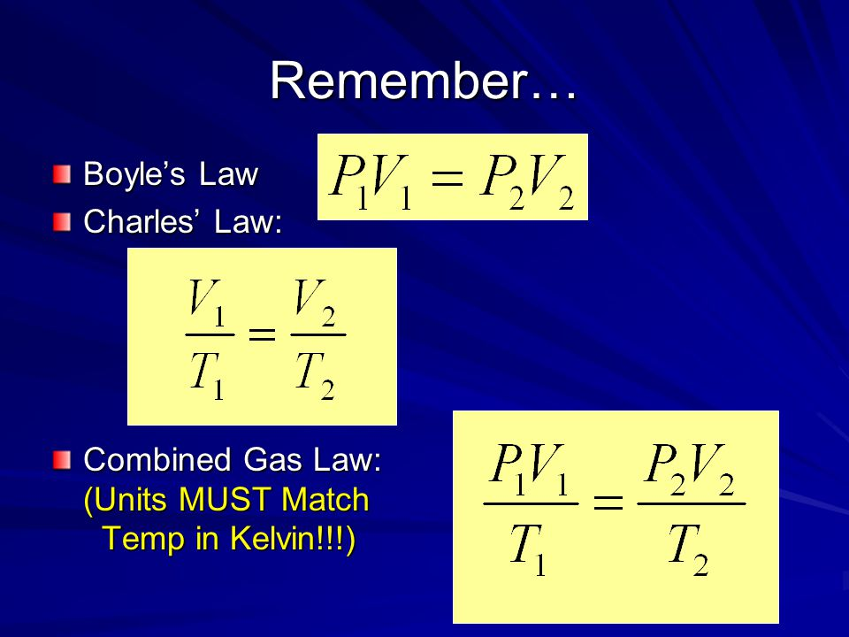 Remember… Boyle's Law Charles' Law: