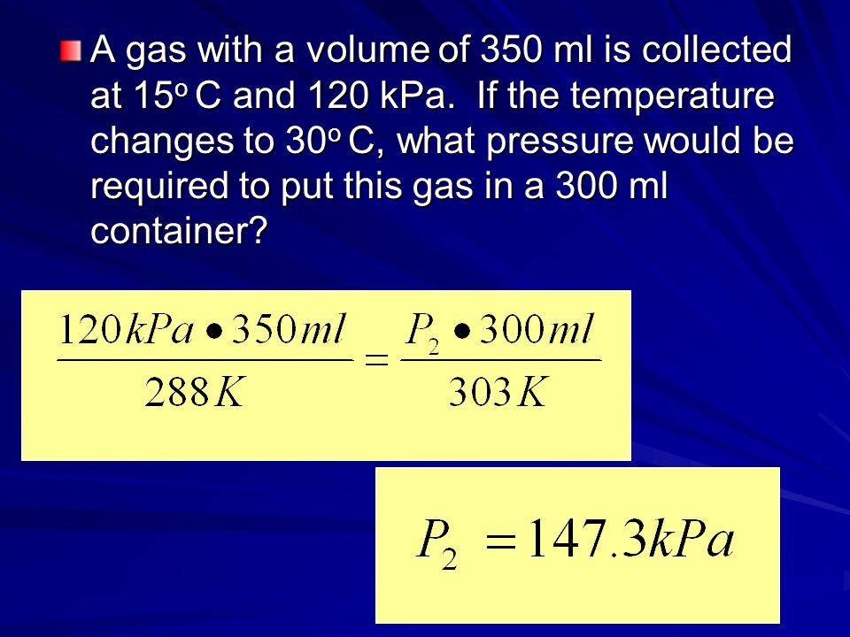 A gas with a volume of 350 ml is collected at 15o C and 120 kPa
