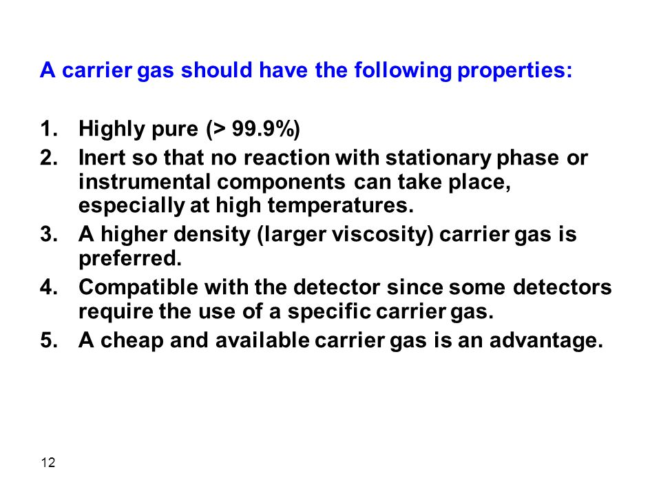 A carrier gas should have the following properties: