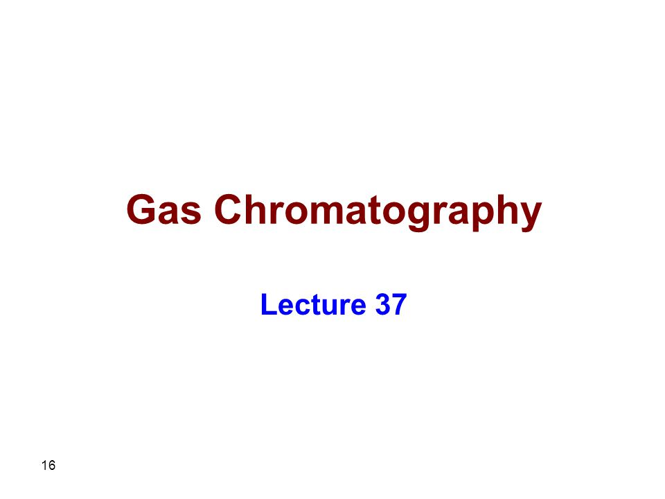 Gas Chromatography Lecture 37