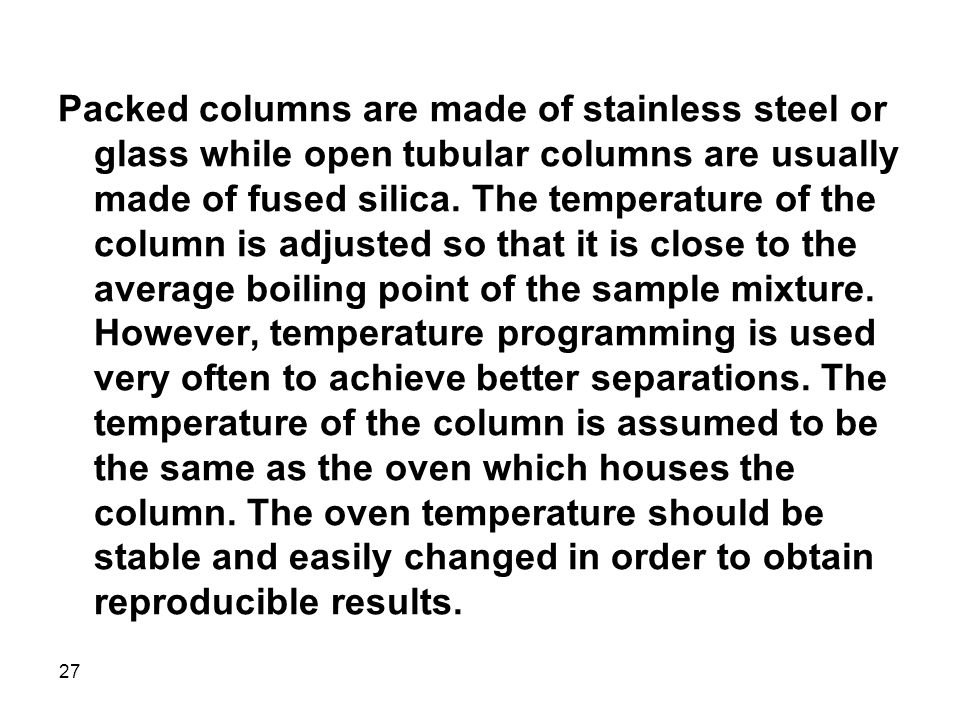 Packed columns are made of stainless steel or glass while open tubular columns are usually made of fused silica.