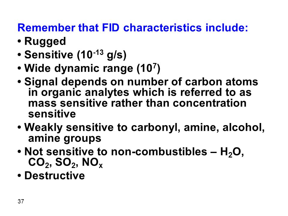 Remember that FID characteristics include: