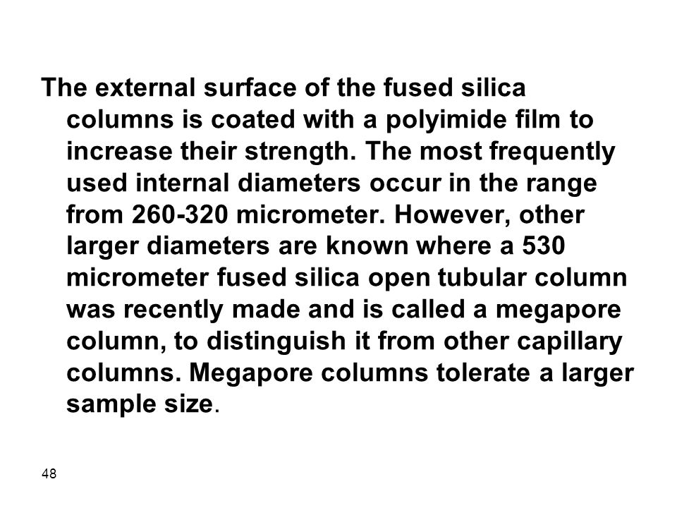 The external surface of the fused silica columns is coated with a polyimide film to increase their strength.