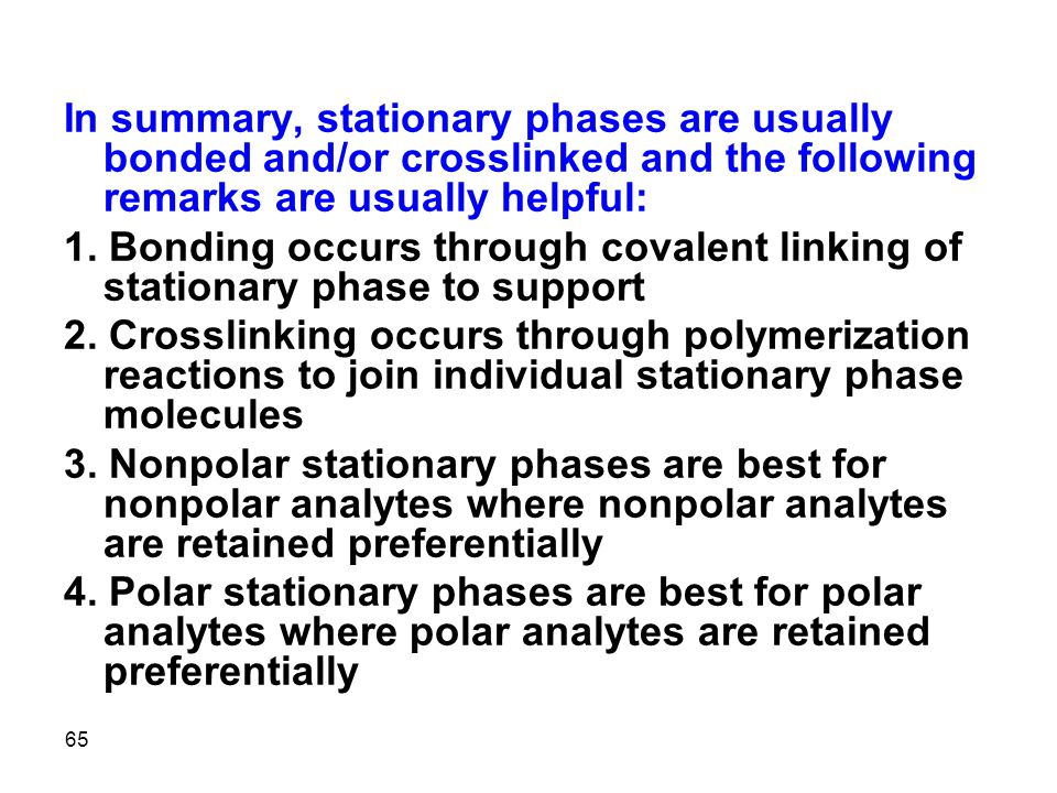 In summary, stationary phases are usually bonded and/or crosslinked and the following remarks are usually helpful: