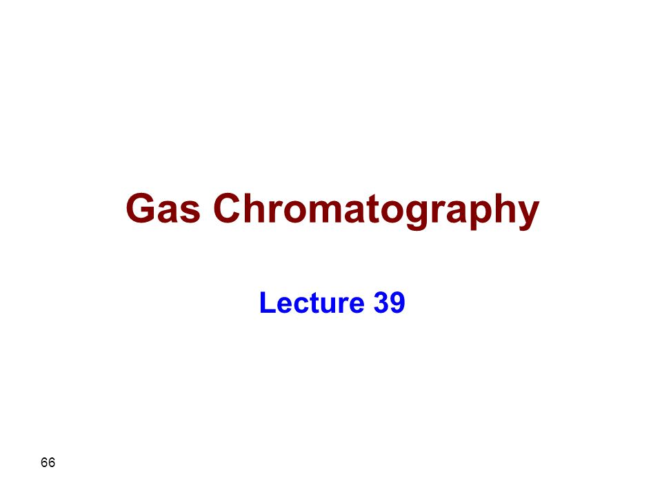 Gas Chromatography Lecture 39
