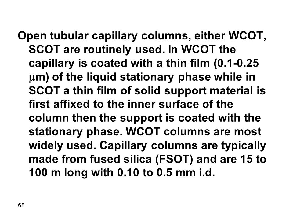Open tubular capillary columns, either WCOT, SCOT are routinely used