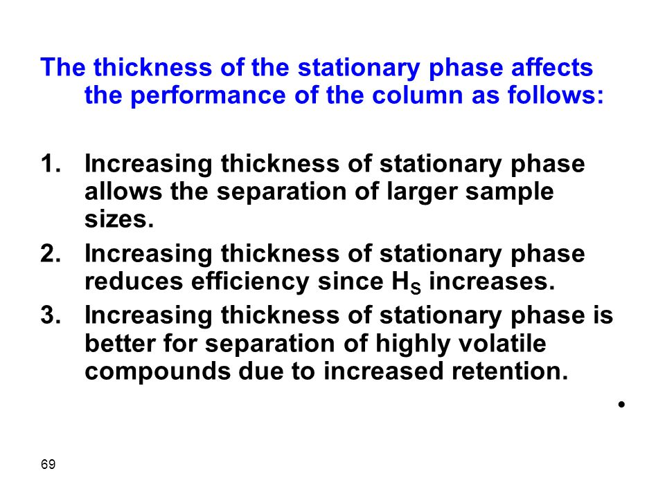 The thickness of the stationary phase affects the performance of the column as follows: