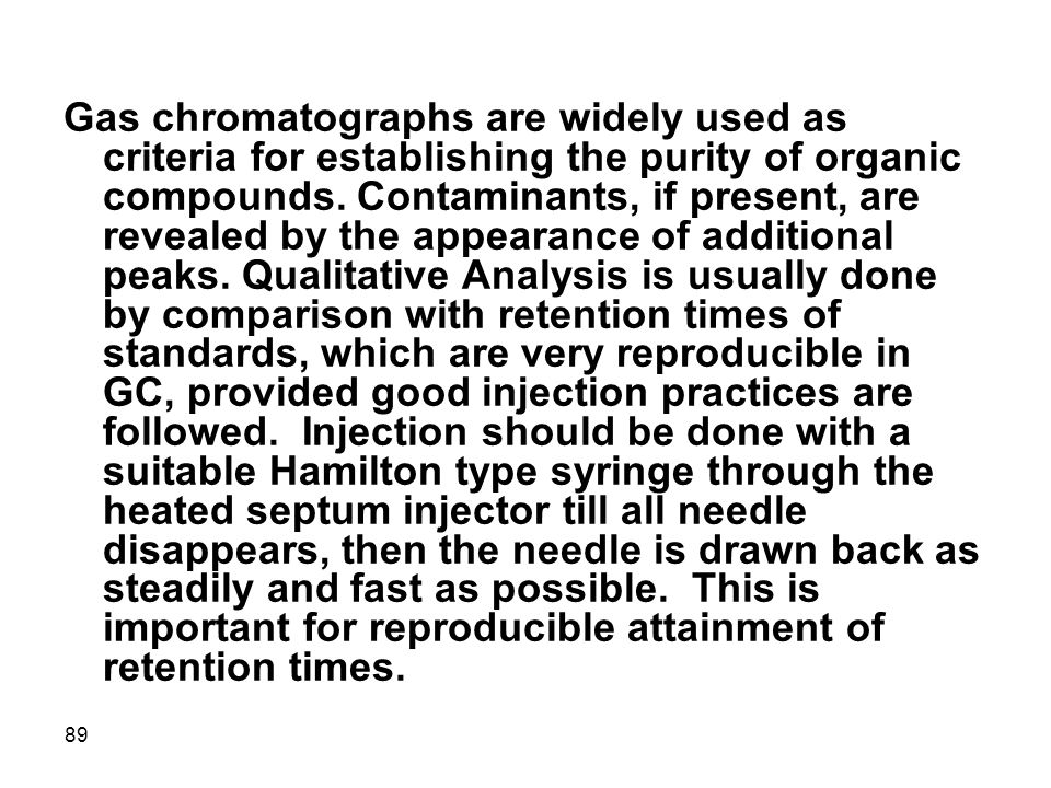 Gas chromatographs are widely used as criteria for establishing the purity of organic compounds.