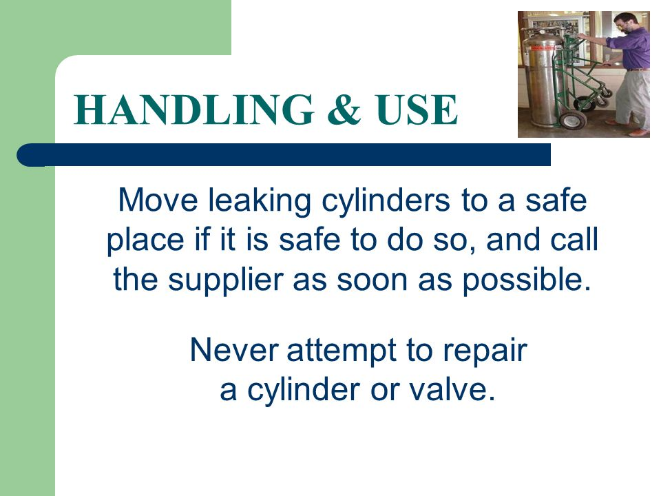Never attempt to repair a cylinder or valve.