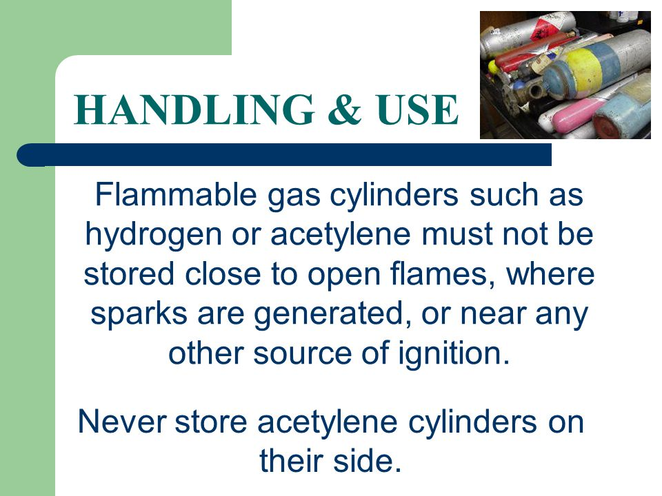 Never store acetylene cylinders on their side.