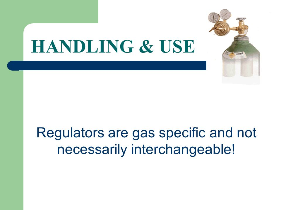 Regulators are gas specific and not necessarily interchangeable!