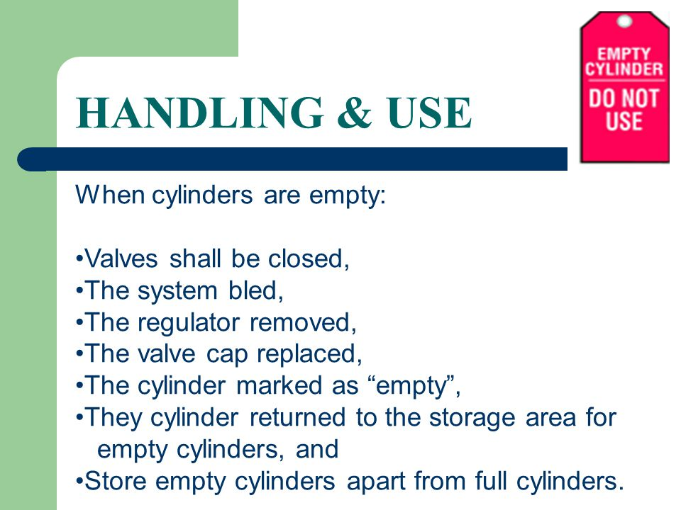HANDLING & USE When cylinders are empty: Valves shall be closed,