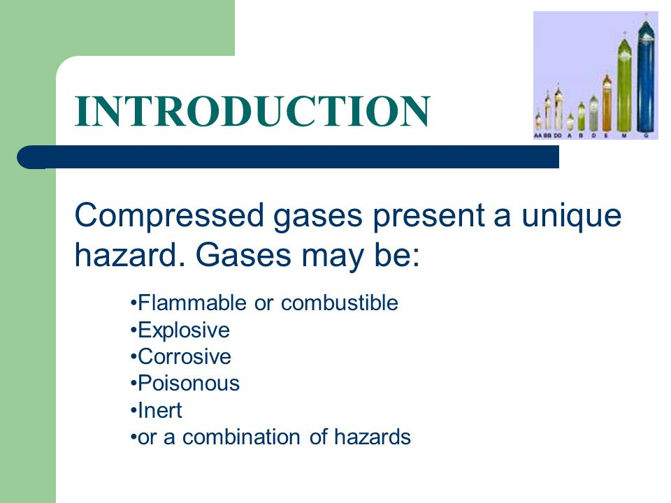 INTRODUCTION Compressed gases present a unique hazard. Gases may be:
