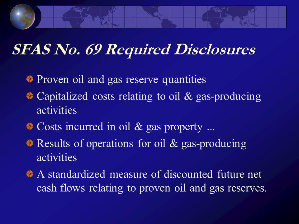 SFAS No. 69 Required Disclosures