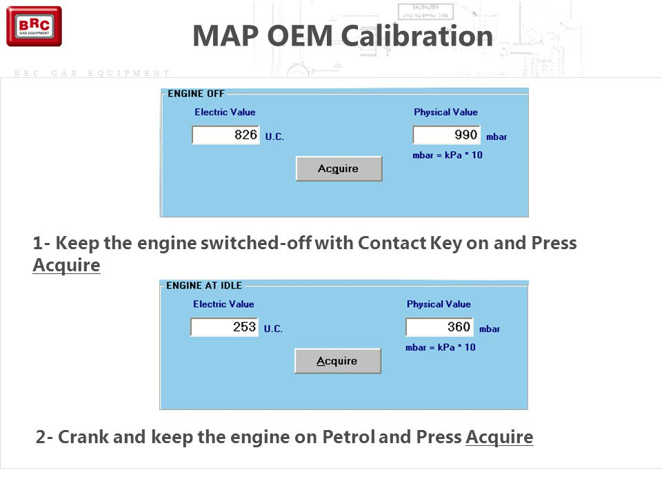 MAP OEM Calibration 1- Keep the engine switched-off with Contact Key on and Press Acquire. Durante il secondo passo è possibile inserire.