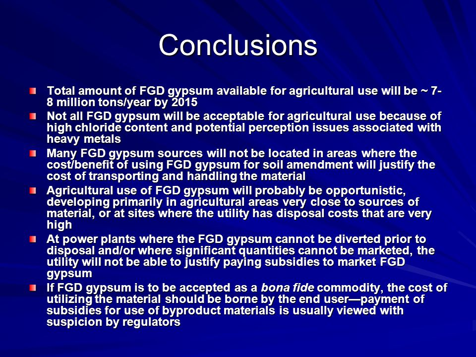 Conclusions Total amount of FGD gypsum available for agricultural use will be ~ 7-8 million tons/year by 2015.