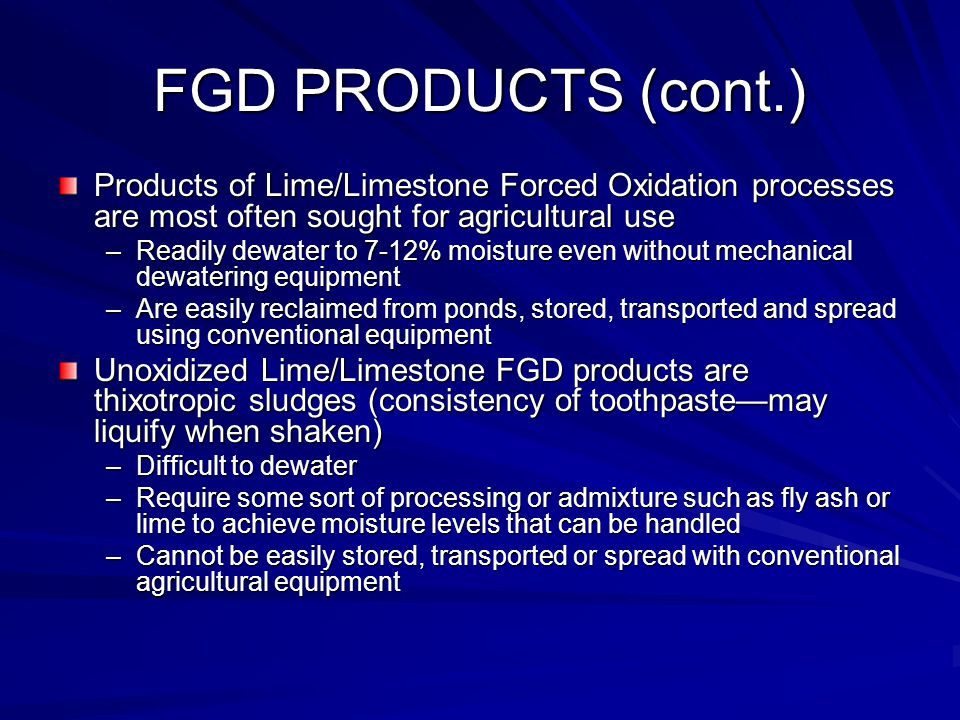 FGD PRODUCTS (cont.) Products of Lime/Limestone Forced Oxidation processes are most often sought for agricultural use.