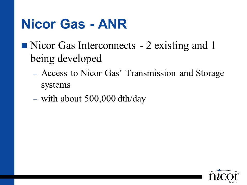 Nicor Gas - ANR Nicor Gas Interconnects - 2 existing and 1 being developed. Access to Nicor Gas' Transmission and Storage systems.