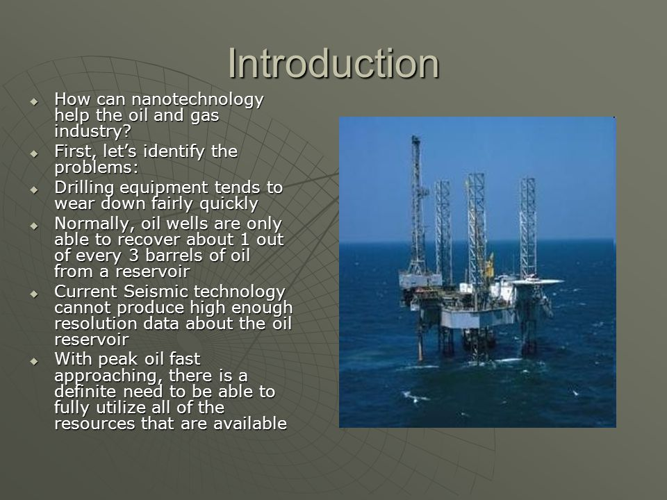 Introduction How can nanotechnology help the oil and gas industry