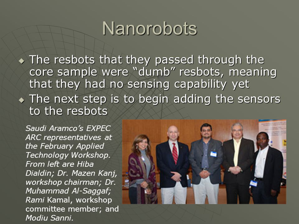 Nanorobots The resbots that they passed through the core sample were dumb resbots, meaning that they had no sensing capability yet.