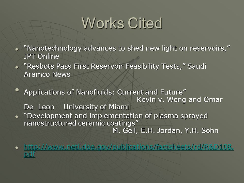 Works Cited Nanotechnology advances to shed new light on reservoirs, JPT Online.