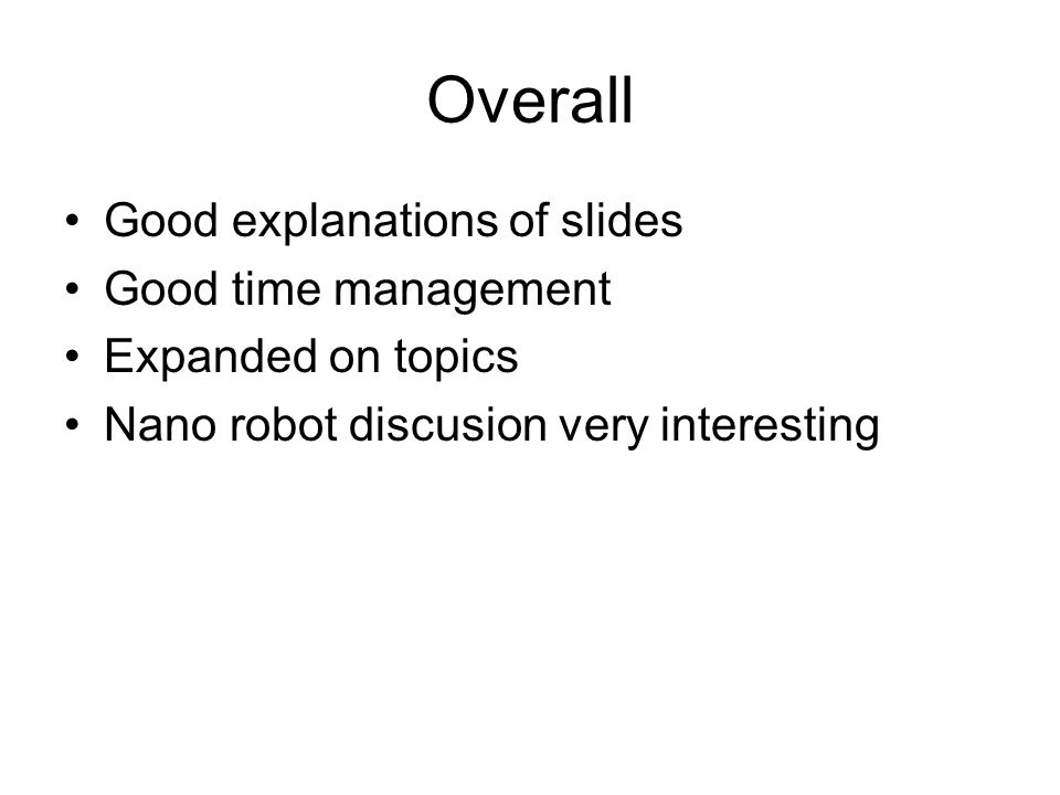 Overall Good explanations of slides Good time management