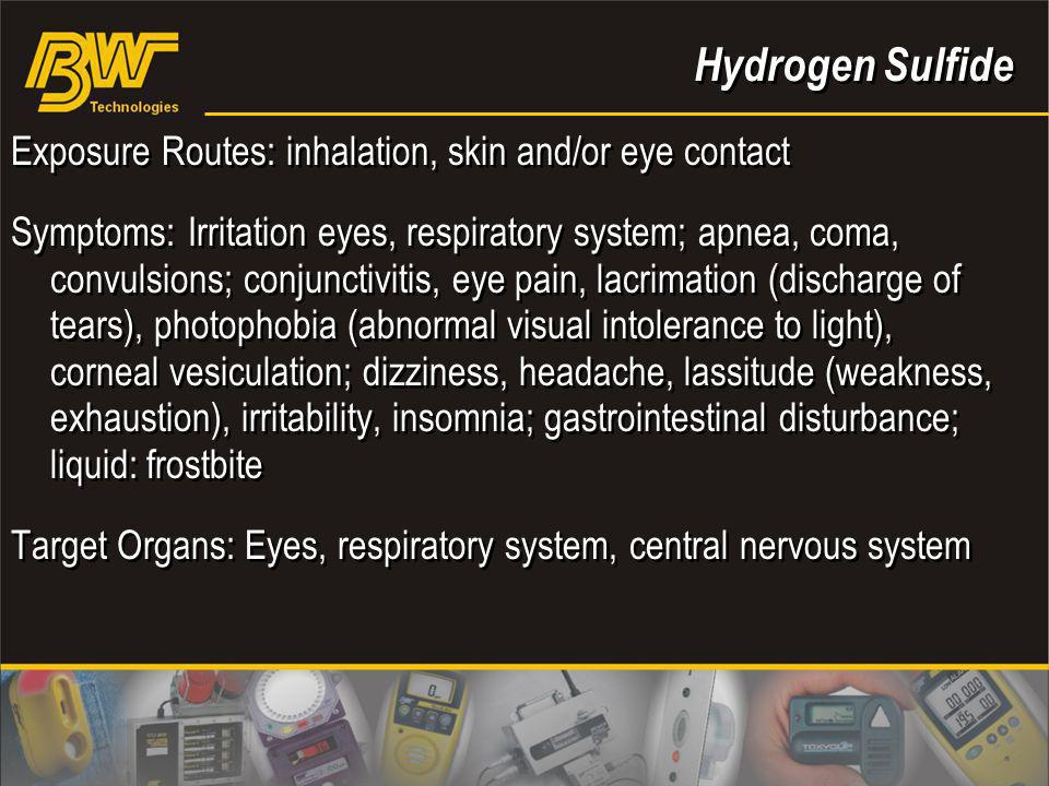 Hydrogen Sulfide Exposure Routes: inhalation, skin and/or eye contact