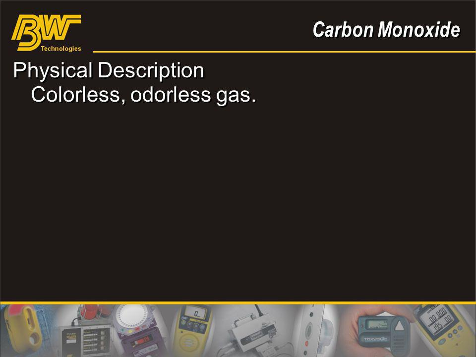 Carbon Monoxide Physical Description Colorless, odorless gas.