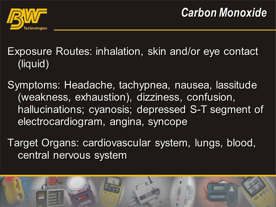 Carbon Monoxide Exposure Routes: inhalation, skin and/or eye contact (liquid)