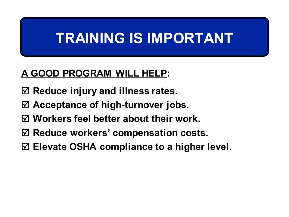 TRAINING IS IMPORTANT A GOOD PROGRAM WILL HELP: