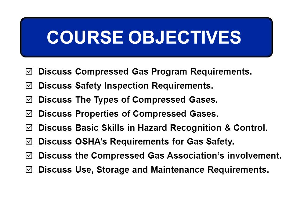 COURSE OBJECTIVES Discuss Compressed Gas Program Requirements.