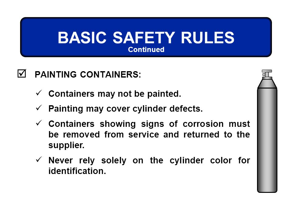 BASIC SAFETY RULES PAINTING CONTAINERS: Containers may not be painted.