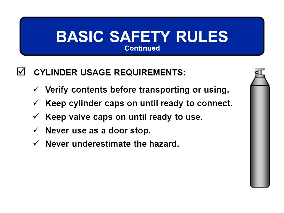 BASIC SAFETY RULES CYLINDER USAGE REQUIREMENTS: