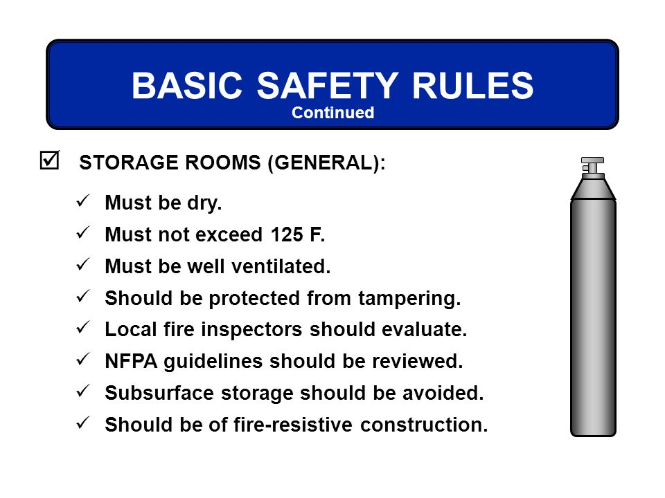 BASIC SAFETY RULES STORAGE ROOMS (GENERAL): Must be dry.