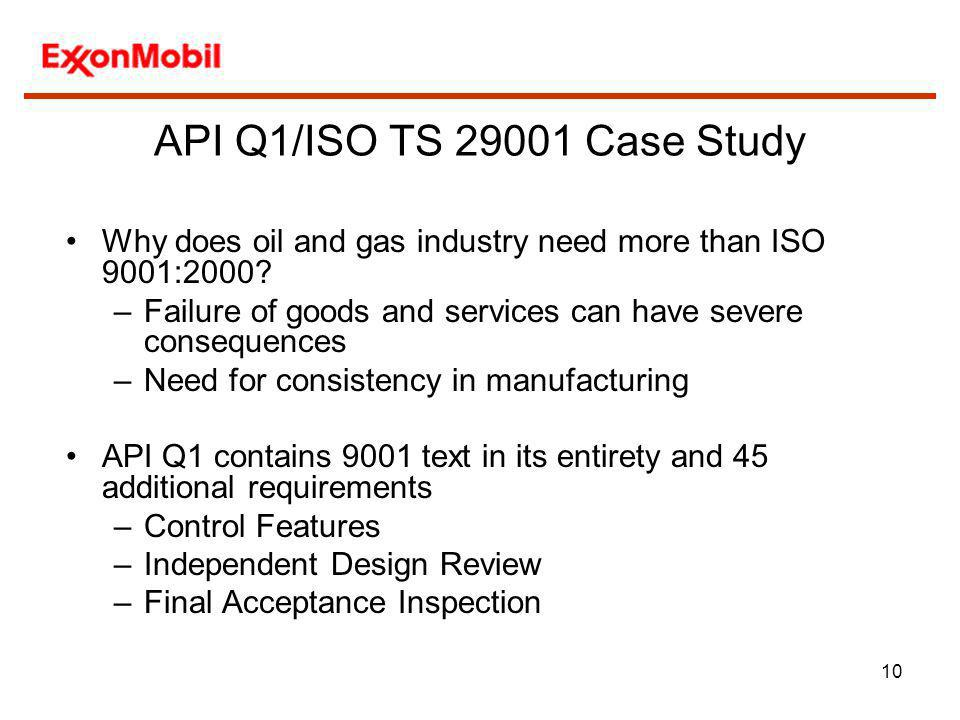 API Q1/ISO TS 29001 Case Study Why does oil and gas industry need more than ISO 9001:2000