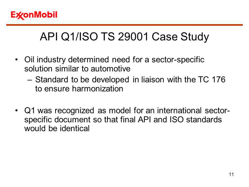 API Q1/ISO TS 29001 Case Study Oil industry determined need for a sector-specific solution similar to automotive.