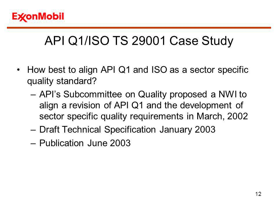 API Q1/ISO TS 29001 Case Study How best to align API Q1 and ISO as a sector specific quality standard