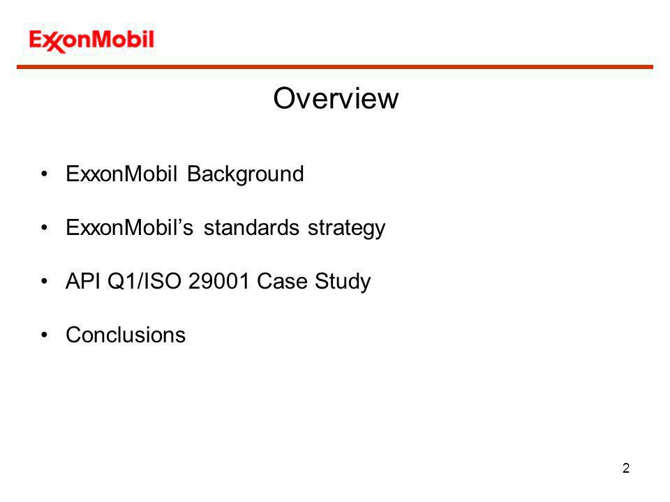 Overview ExxonMobil Background ExxonMobil's standards strategy