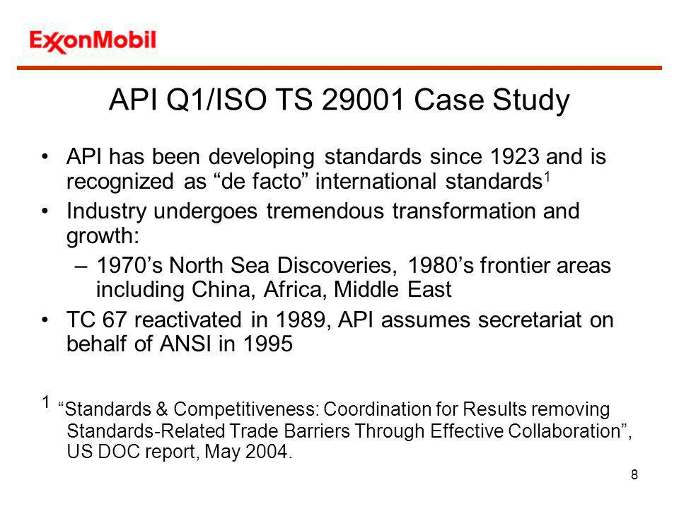 API Q1/ISO TS 29001 Case Study API has been developing standards since 1923 and is recognized as de facto international standards1.