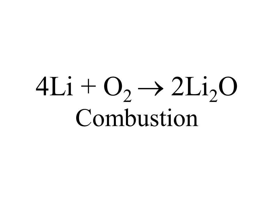 4Li + O2  2Li2O Combustion
