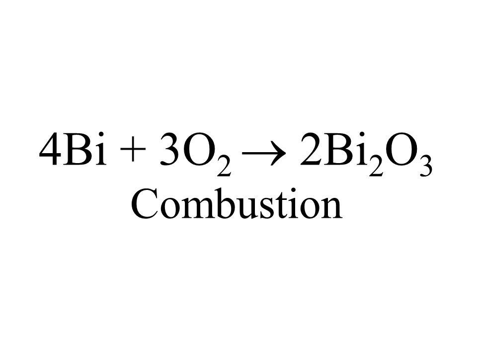 4Bi + 3O2  2Bi2O3 Combustion