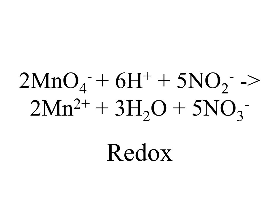 2MnO4- + 6H+ + 5NO2- -> 2Mn2+ + 3H2O + 5NO3-
